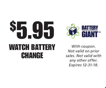 $5.95 WATCH BATTERY CHANGE. With coupon. Not valid on prior sales. Not valid with any other offer. Expires 12-31-18.