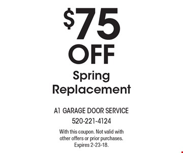 $75 Off Spring Replacement. With this coupon. Not valid with other offers or prior purchases. Expires 2-23-18.