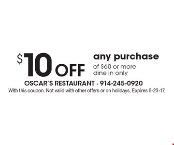 $10 Off any purchase of $60 or more. Dine in only. With this coupon. Not valid with other offers or on holidays. Expires 6-23-17.