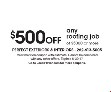 $500 Off any roofing job of $5000 or more. Must mention coupon with estimate. Cannot be combined with any other offers. Expires 6-30-17. Go to LocalFlavor.com for more coupons.