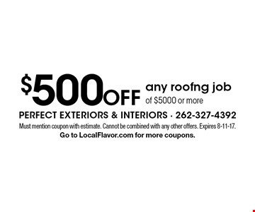 $500 off any roofng job of $5000 or more. Must mention coupon with estimate. Cannot be combined with any other offers. Expires 8-11-17. Go to LocalFlavor.com for more coupons.