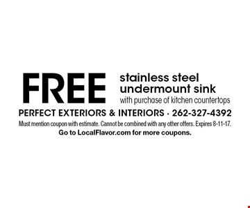 Free stainless steel undermount sink with purchase of kitchen countertops. Must mention coupon with estimate. Cannot be combined with any other offers. Expires 8-11-17. Go to LocalFlavor.com for more coupons.