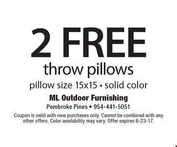 2 Free Throw Pillows. Pillow size 15x15 - solid color. Coupon is valid with new purchases only. Cannot be combined with any other offers. Color availability may vary. Offer expires 6-23-17.