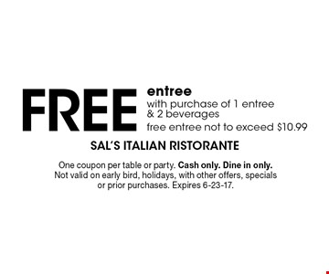 free entree with purchase of 1 entree & 2 beverages free entree not to exceed $10.99. One coupon per table or party. Cash only. Dine in only. Not valid on early bird, holidays, with other offers, specials or prior purchases. Expires 6-23-17.