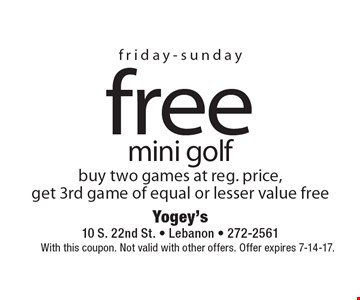 friday-sunday free mini golf buy two games at reg. price, get 3rd game of equal or lesser value free. With this coupon. Not valid with other offers. Offer expires 7-14-17.