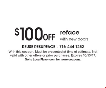 $100 Off reface with new doors. With this coupon. Must be presented at time of estimate. Not valid with other offers or prior purchases. Expires 10/13/17. Go to LocalFlavor.com for more coupons.