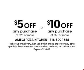 $5 off any purchase of $25 or more. $10 off any purchase of $50 or more. *Take out or Delivery. Not valid with online orders or any other specials. Must mention coupon when ordering. All prices + tax. Expires 7-16-17.
