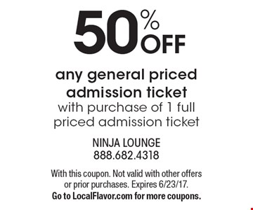 50% OFF any general priced admission ticket with purchase of 1 full priced admission ticket. With this coupon. Not valid with other offers or prior purchases. Expires 6/23/17. Go to LocalFlavor.com for more coupons.