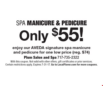Spa manicure & pedicure only $55! Enjoy our AVEDA signature spa manicure and pedicure for one low price (reg. $74). With this coupon. Not valid with other offers, gift certificates or prior services. Certain restrictions apply. Expires 7-31-17. Go to LocalFlavor.com for more coupons.