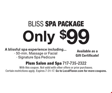 Only $99 bliss spa package. A blissful spa experience including... 50-min. massage or facial or signature spa pedicure. With this coupon. Not valid with other offers or prior purchases. Certain restrictions apply. Expires 7-31-17. Go to LocalFlavor.com for more coupons.