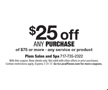 $25 off any purchase of $75 or more. Any service or product. With this coupon. New clients only. Not valid with other offers or prior purchases. Certain restrictions apply. Expires 7-31-17. Go to LocalFlavor.com for more coupons.