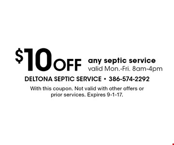 $10 OFF any septic service valid Mon.-Fri. 8am-4pm. With this coupon. Not valid with other offers or prior services. Expires 9-1-17.