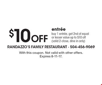 $10 off entreebuy 1 entree, get 2nd of equal or lesser value up to $10 off (valid 2-close, dine in only). With this coupon. Not valid with other offers. Expires 8-11-17.