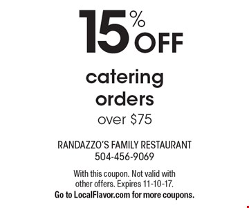 15% off catering orders over $75. With this coupon. Not valid with 