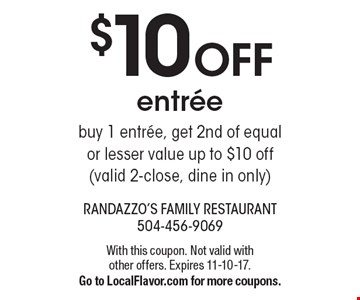 $10 off entree. Buy 1 entree, get 2nd of equal or lesser value up to $10 off (valid 2-close, dine in only). With this coupon. Not valid with other offers. Expires 11-10-17. Go to LocalFlavor.com for more coupons.