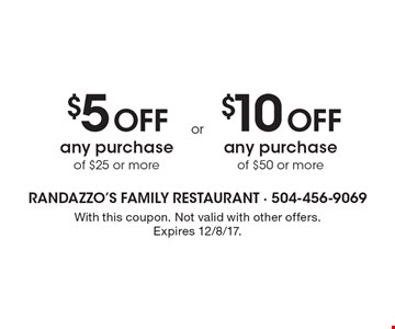 $5 Off any purchase of $25 or more OR $10 Off any purchase of $50 or more. With this coupon. Not valid with other offers. Expires 12/8/17.