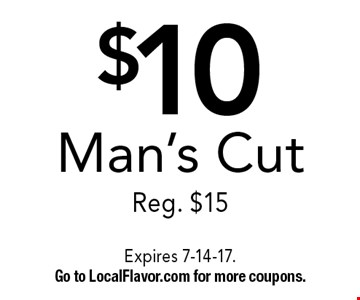 $10 Man's Cut. Reg. $15. Valid only at our Main St. location. Expires 7-14-17. Go to LocalFlavor.com for more coupons.