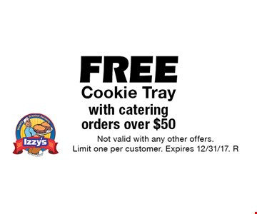 FREE Cookie Tray with catering orders over $50. Not valid with any other offers. Limit one per customer. Expires 12/31/17. R