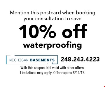 Mention this postcard when booking your consultation to save 10% off waterproofing. With this coupon. Not valid with other offers. Limitations may apply. Offer expires 8/14/17.