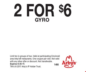 2 FOR $6 GYRO. Limit ten in groups of two. Valid at participating Cincinnati area Arby's restaurants. One coupon per visit. Not valid with any other offer or discount. Not transferable. Expires 6-25-17. TM &  2017 Arby's IP Holder Trust.