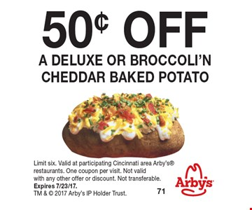 50¢ OFF a deluxe or broccoli'n cheddar baked potato. Limit six. Valid at participating Cincinnati area Arby's restaurants. One coupon per visit. Not valid with any other offer or discount. Not transferable. Expires 7/23/17. TM &  2017 Arby's IP Holder Trust.