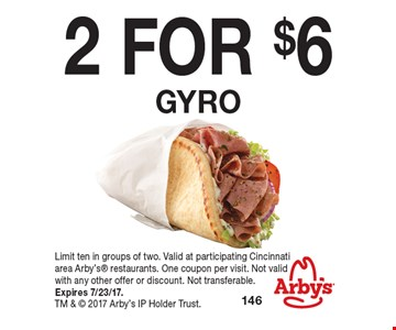 2 FOR $6 gyro . Limit ten in groups of two. Valid at participating Cincinnatiarea Arby's restaurants. One coupon per visit. Not valid with any other offer or discount. Not transferable. Expires 7/23/17.TM &  2017 Arby's IP Holder Trust.