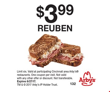 $3.99 reuben . Limit six. Valid at participating Cincinnati area Arby's restaurants. One coupon per visit. Not valid with any other offer or discount. Not transferable. Expires 8/27/17. TM &  2017 Arby's IP Holder Trust.