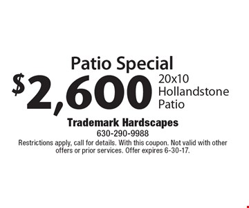 Patio Special $2,600 20x10 Hollandstone Patio. Restrictions apply, call for details. With this coupon. Not valid with other offers or prior services. Offer expires 6-30-17.