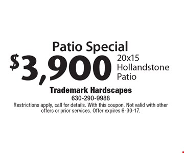 Patio Special $3,900 20x15 Hollandstone Patio. Restrictions apply, call for details. With this coupon. Not valid with other offers or prior services. Offer expires 6-30-17.
