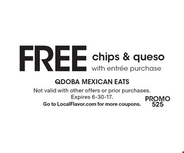 FREE chips & queso with entree purchase. Not valid with other offers or prior purchases. Expires 6-30-17. Go to LocalFlavor.com for more coupons.