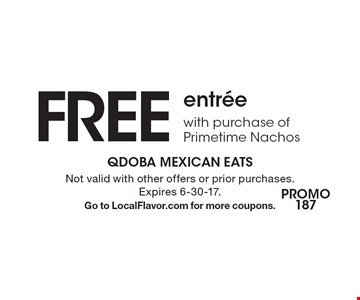 FREE entree with purchase of Primetime Nachos. Not valid with other offers or prior purchases. Expires 6-30-17. Go to LocalFlavor.com for more coupons.