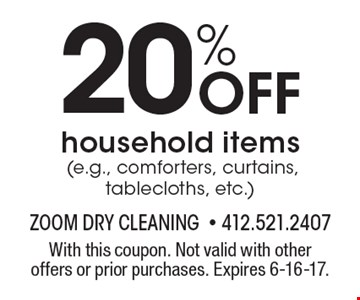 20% Off household items (e.g., comforters, curtains, tablecloths, etc.). With this coupon. Not valid with other offers or prior purchases. Expires 6-16-17.