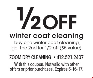 1/2 Off winter coat cleaning. buy one winter coat cleaning, get the 2nd for 1/2 off ($5 value). With this coupon. Not valid with other offers or prior purchases. Expires 6-16-17.