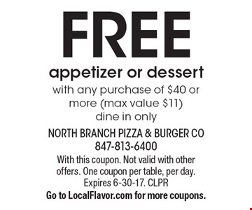 FREE appetizer or dessert with any purchase of $40 or more (max value $11). Dine in only. With this coupon. Not valid with other offers. One coupon per table, per day.Expires 6-30-17. CLPR Go to LocalFlavor.com for more coupons.