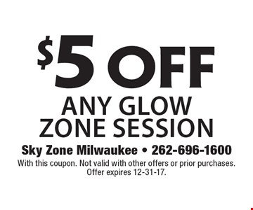 $5 off any glow zone session. With this coupon. Not valid with other offers or prior purchases. Offer expires 12-31-17.