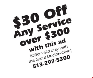 $30 Off Any Service over $300. with this ad (Offer valid only with the Grout Doctor-Ohio)