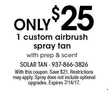 Only $251 custom airbrush spray tan with prep & scent. With this coupon. Save $21. Restrictions may apply. Spray does not include optional upgrades. Expires 7/14/17.