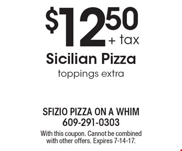 $12.50 + tax Sicilian Pizza toppings extra. With this coupon. Cannot be combined with other offers. Expires 7-14-17.