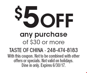 $5 Off any purchase of $30 or more. With this coupon. Not to be combined with other offers or specials. Not valid on holidays.Dine in only. Expires 6/30/17.