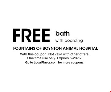 Free bath with boarding . With this coupon. Not valid with other offers. One time use only. Expires 6-23-17. Go to LocalFlavor.com for more coupons.