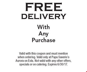 Free delivery with any purchase. Valid with this coupon and must mention when ordering. Valid only at Papa Saverio's Aurora on Eola. Not valid with any other offers, specials or on catering. Expires 6/30/17.