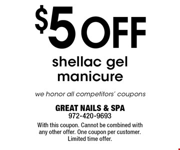 $5 off shellac gel manicure. We honor all competitors' coupons. With this coupon. Cannot be combined with any other offer. One coupon per customer. Limited time offer.GREAT NAILS & SPA972-420-9693