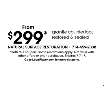 $299* granite countertops restored & sealed. *With this coupon. Some restrictions apply. Not valid with other offers or prior purchases. Expires 7-7-17. Go to LocalFlavor.com for more coupons.