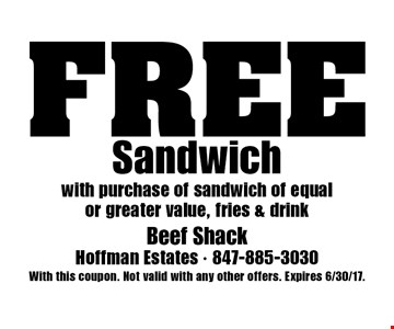 FREE Sandwich with purchase of sandwich of equal or greater value, fries & drink. With this coupon. Not valid with any other offers. Expires 6/30/17.