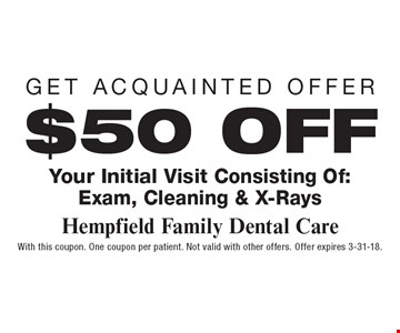 Get Acquainted Offer $50 OFF Your Initial Visit Consisting Of: Exam, Cleaning & X-Rays. With this coupon. One coupon per patient. Not valid with other offers. Offer expires 3-31-18.