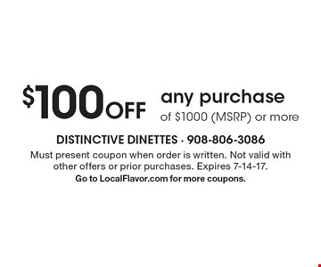 $100 Off any purchase of $1000 (MSRP) or more. Must present coupon when order is written. Not valid with other offers or prior purchases. Expires 7-14-17. Go to LocalFlavor.com for more coupons.