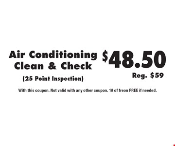 Air Conditioning Clean & Check (25 Point Inspection) $48.50. Reg. $59. 