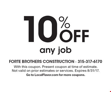 10% Off any job. With this coupon. Present coupon at time of estimate. Not valid on prior estimates or services. Expires 8/31/17. Go to LocalFlavor.com for more coupons.