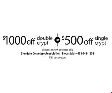 $500 off single crypt discount on new purchase only. $1000 off double crypt discount on new purchase only. With this coupon.