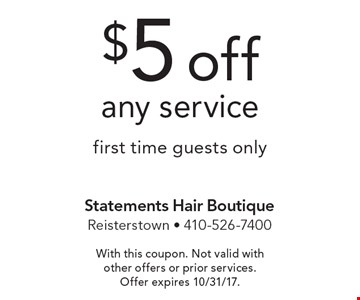 $5 off any service first time guests only. With this coupon. Not valid with other offers or prior services. Offer expires 10/31/17.